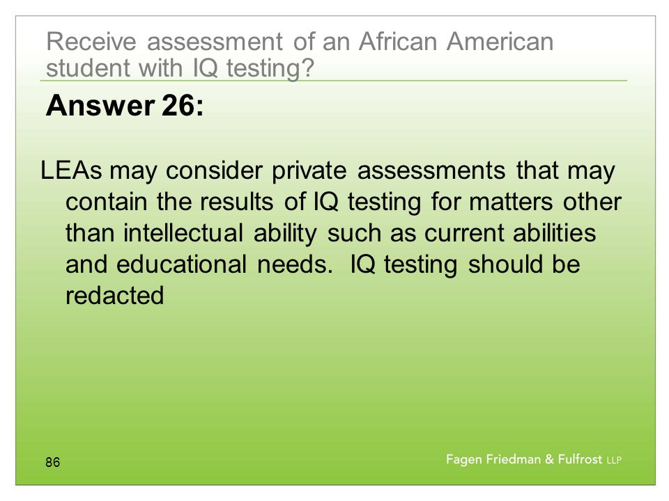 86 Receive assessment of an African American student with IQ testing.