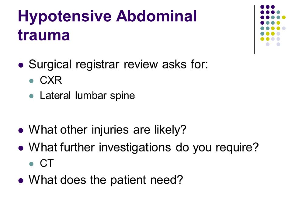 Hypotensive Abdominal trauma Surgical registrar review asks for: CXR Lateral lumbar spine What other injuries are likely.
