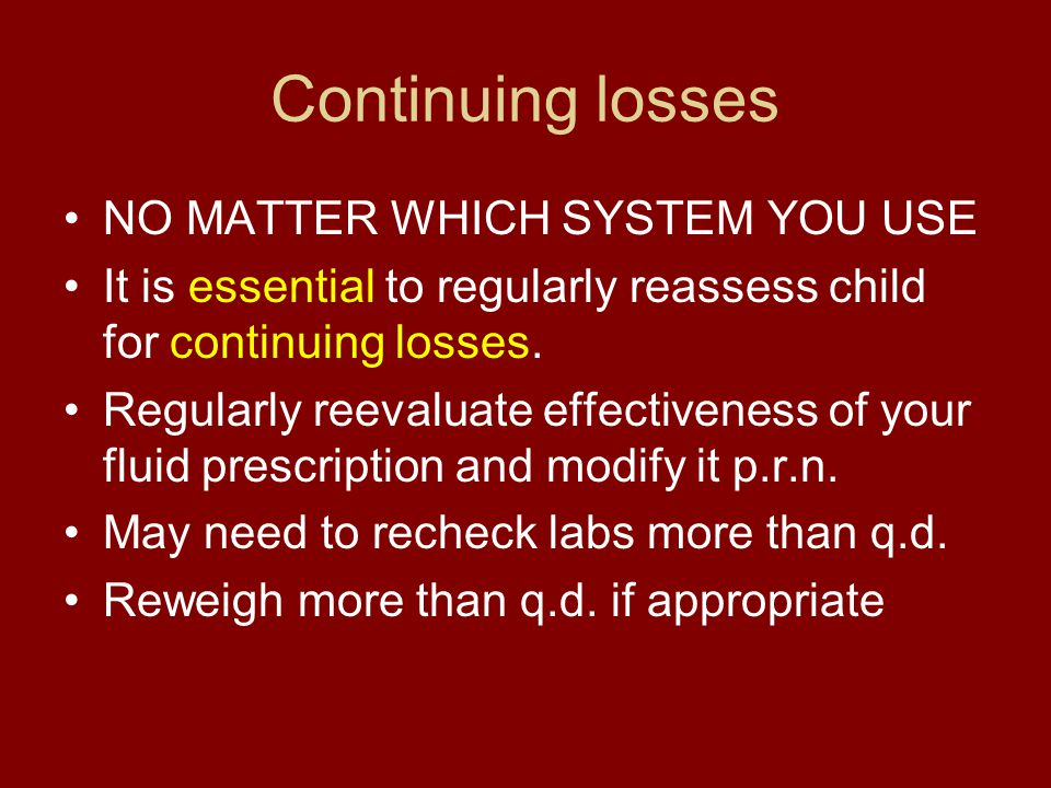 Continuing losses NO MATTER WHICH SYSTEM YOU USE It is essential to regularly reassess child for continuing losses. Regularly reevaluate effectiveness