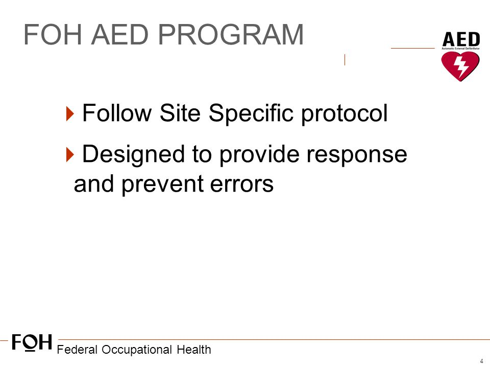4 FOH AED PROGRAM  Follow Site Specific protocol  Designed to provide response and prevent errors