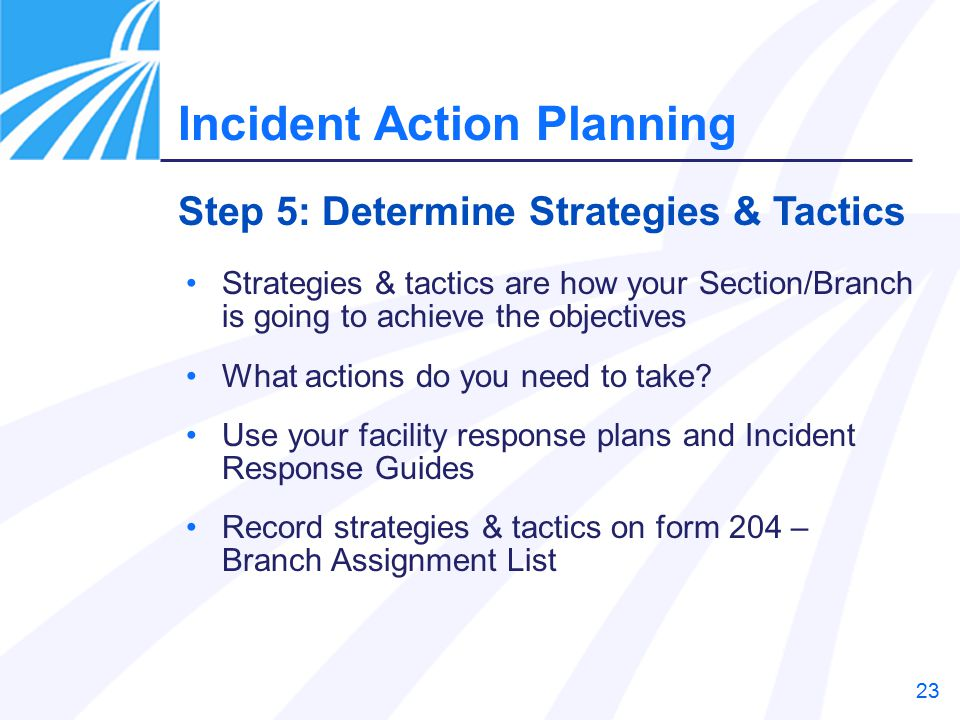 23 Strategies & tactics are how your Section/Branch is going to achieve the objectives What actions do you need to take.