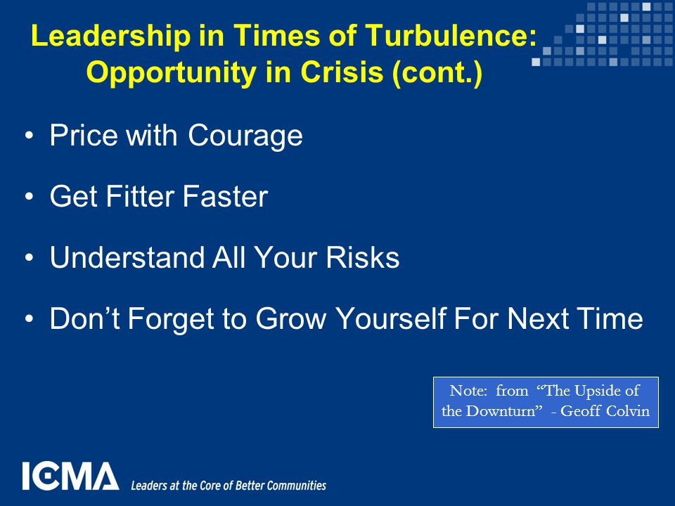Leadership in Times of Turbulence: Opportunity in Crisis (cont.) Price with Courage Get Fitter Faster Understand All Your Risks Don't Forget to Grow Y