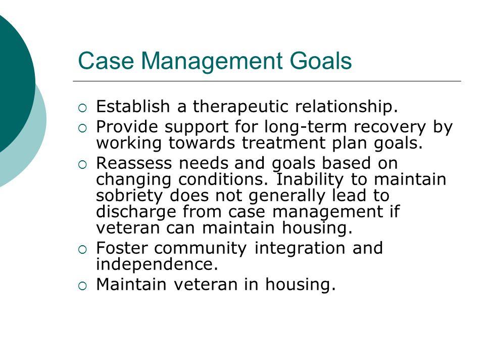 Case Management Goals  Establish a therapeutic relationship.