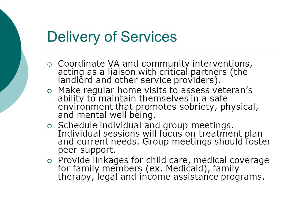 Delivery of Services  Coordinate VA and community interventions, acting as a liaison with critical partners (the landlord and other service providers).