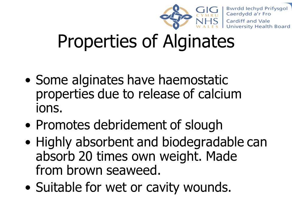Properties of Alginates Some alginates have haemostatic properties due to release of calcium ions.