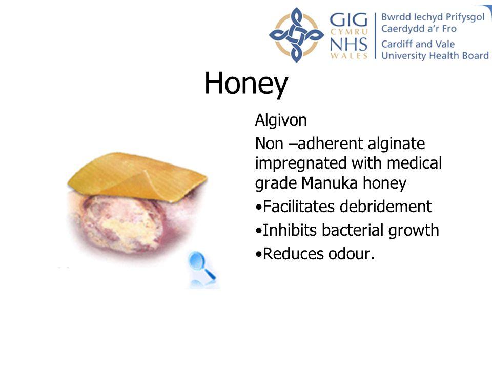 Honey Algivon Non –adherent alginate impregnated with medical grade Manuka honey Facilitates debridement Inhibits bacterial growth Reduces odour.