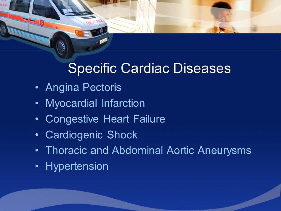 Specific Cardiac Diseases Angina Pectoris Myocardial Infarction Congestive Heart Failure Cardiogenic Shock Thoracic and Abdominal Aortic Aneurysms Hyp