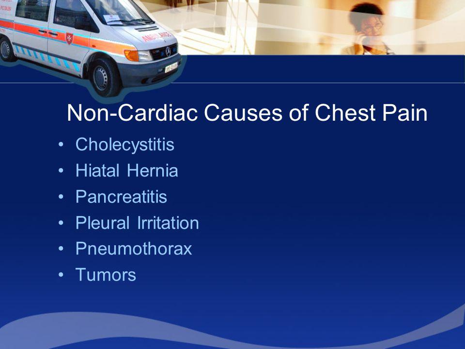 Non-Cardiac Causes of Chest Pain Cholecystitis Hiatal Hernia Pancreatitis Pleural Irritation Pneumothorax Tumors