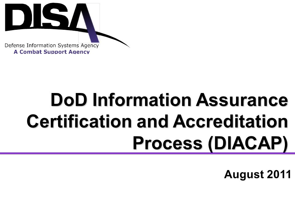 DoD Information Assurance Certification and Accreditation Process (DIACAP) August 2011