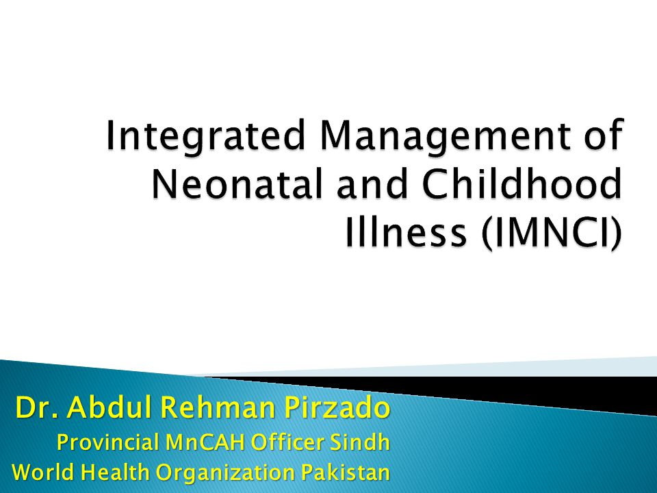 Dr. Abdul Rehman Pirzado Provincial MnCAH Officer Sindh World Health Organization Pakistan