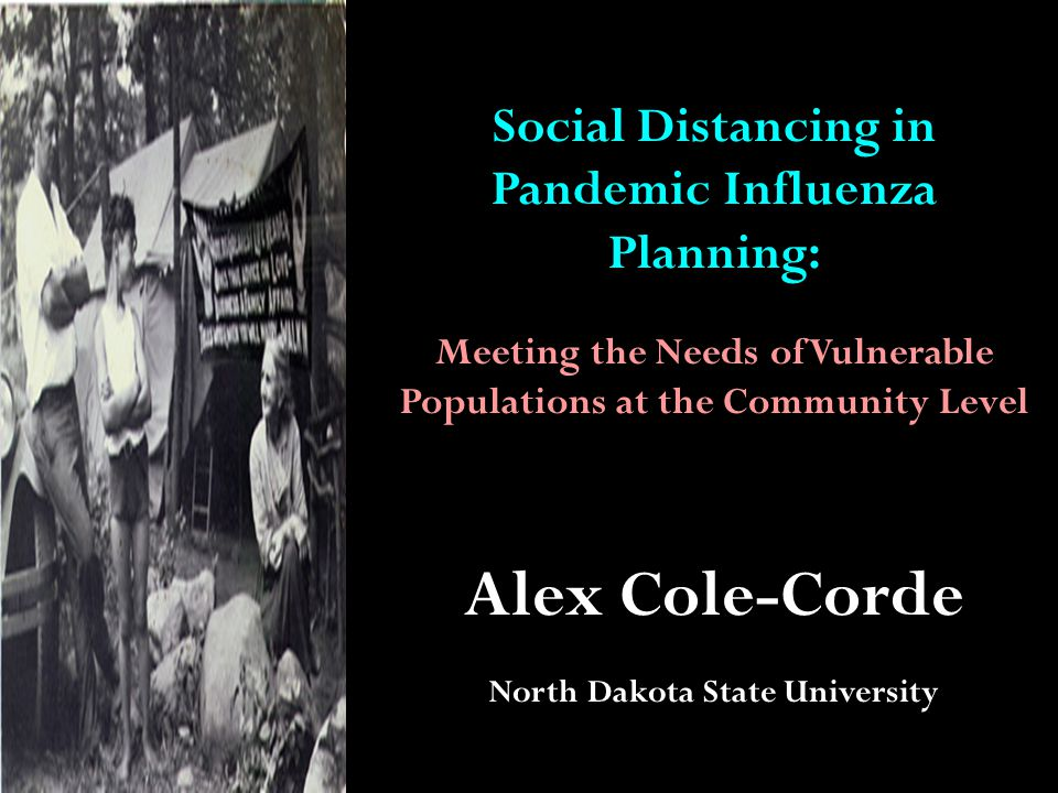 Social Distancing in Pandemic Influenza Planning: Meeting the Needs of Vulnerable Populations at the Community Level Alex Cole-Corde North Dakota State University