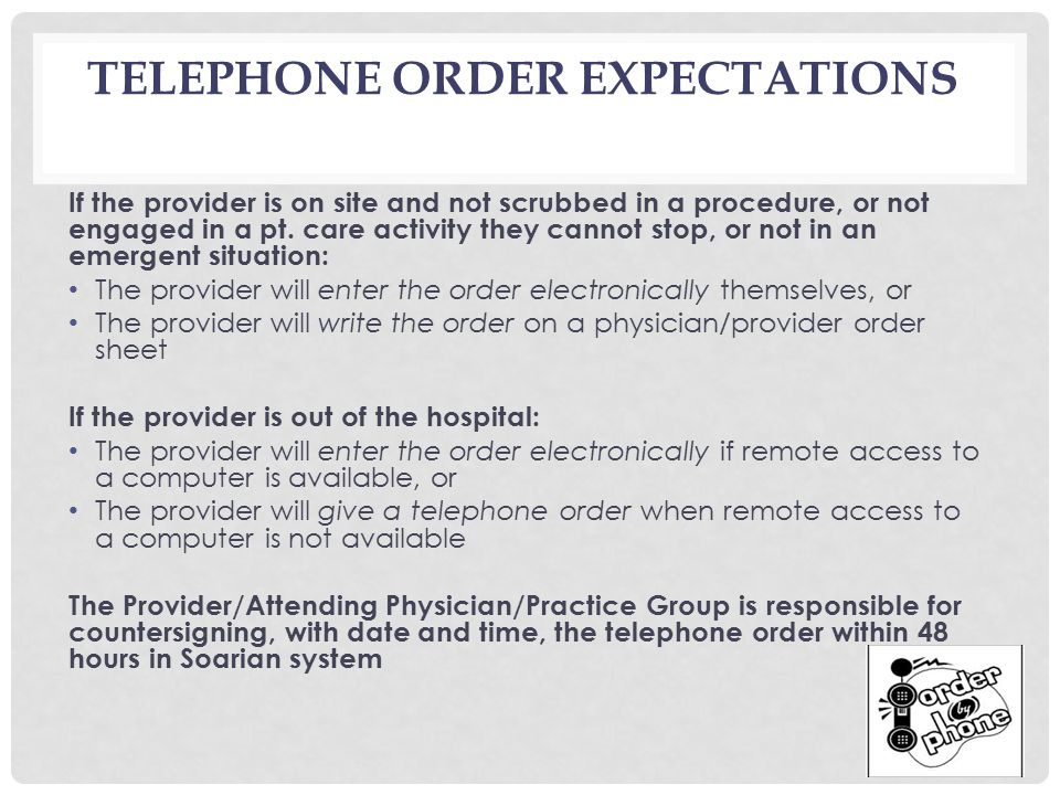 TELEPHONE ORDER EXPECTATIONS If the provider is on site and not scrubbed in a procedure, or not engaged in a pt.