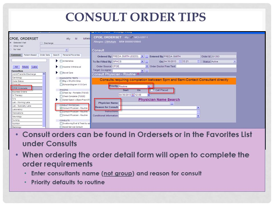 CONSULT ORDER TIPS Consult orders can be found in Ordersets or in the Favorites List under Consults When ordering the order detail form will open to complete the order requirements Enter consultants name (not group) and reason for consult Priority defaults to routine