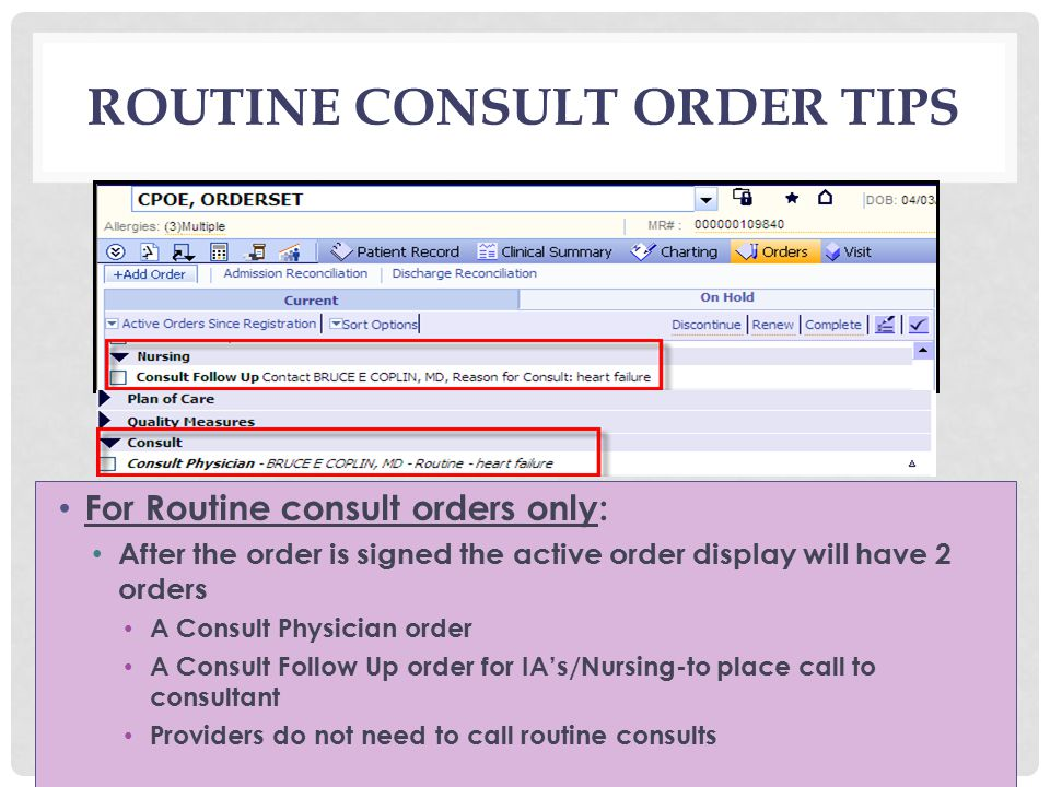 ROUTINE CONSULT ORDER TIPS For Routine consult orders only: After the order is signed the active order display will have 2 orders A Consult Physician order A Consult Follow Up order for IA's/Nursing-to place call to consultant Providers do not need to call routine consults