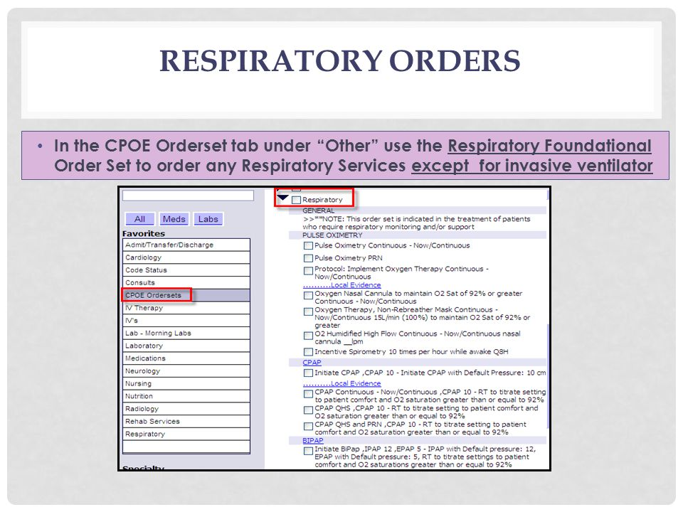 RESPIRATORY ORDERS In the CPOE Orderset tab under Other use the Respiratory Foundational Order Set to order any Respiratory Services except for invasive ventilator