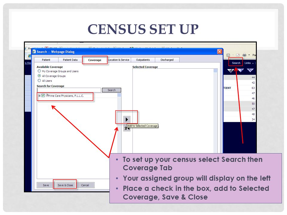 CENSUS SET UP To set up your census select Search then Coverage Tab Your assigned group will display on the left Place a check in the box, add to Selected Coverage, Save & Close