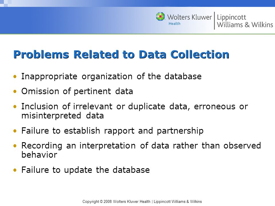 Copyright © 2008 Wolters Kluwer Health | Lippincott Williams & Wilkins Problems Related to Data Collection Inappropriate organization of the database