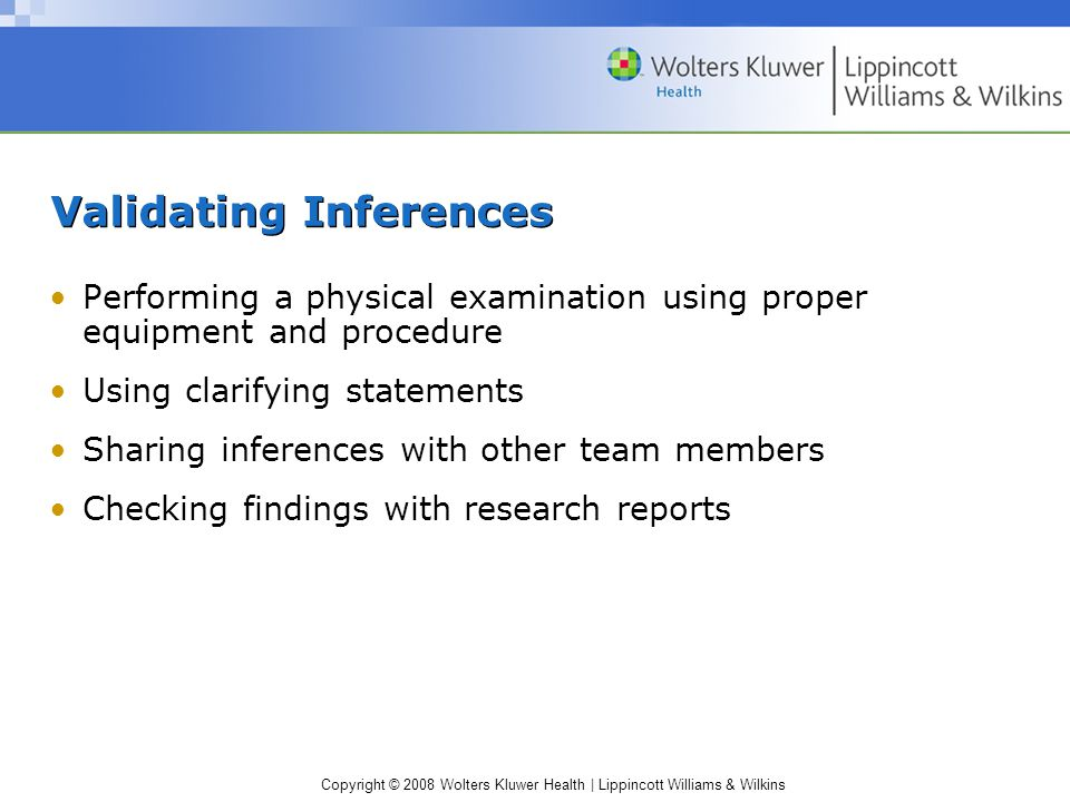 Copyright © 2008 Wolters Kluwer Health | Lippincott Williams & Wilkins Validating Inferences Performing a physical examination using proper equipment