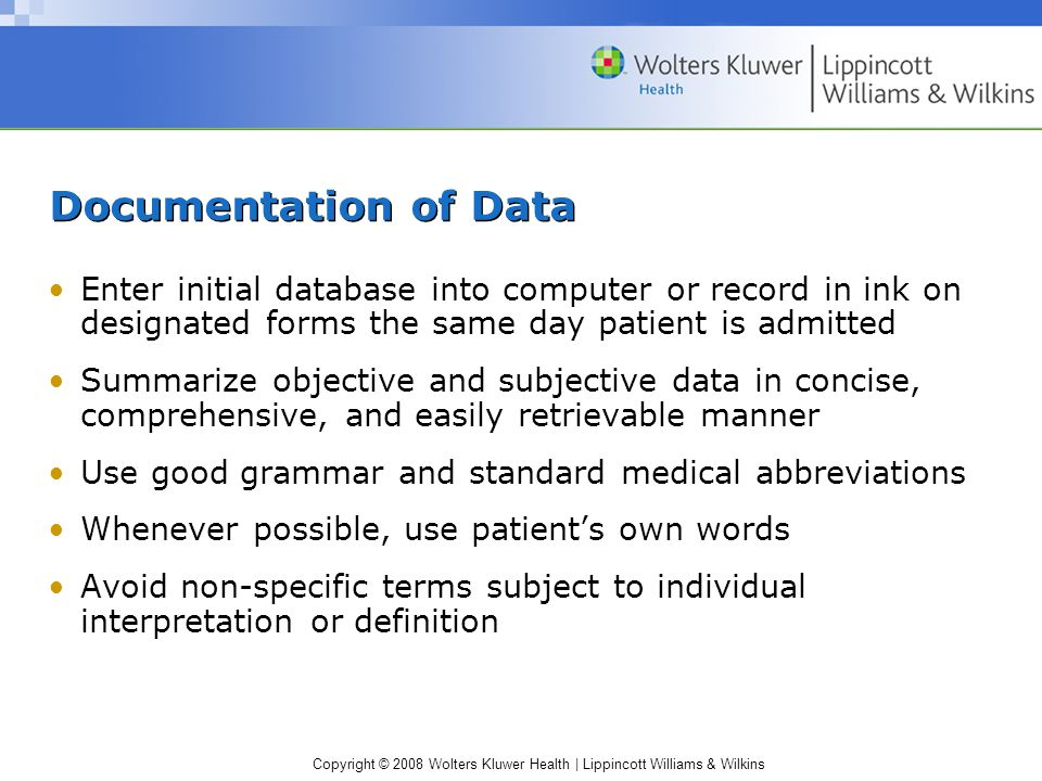 Copyright © 2008 Wolters Kluwer Health | Lippincott Williams & Wilkins Documentation of Data Enter initial database into computer or record in ink on