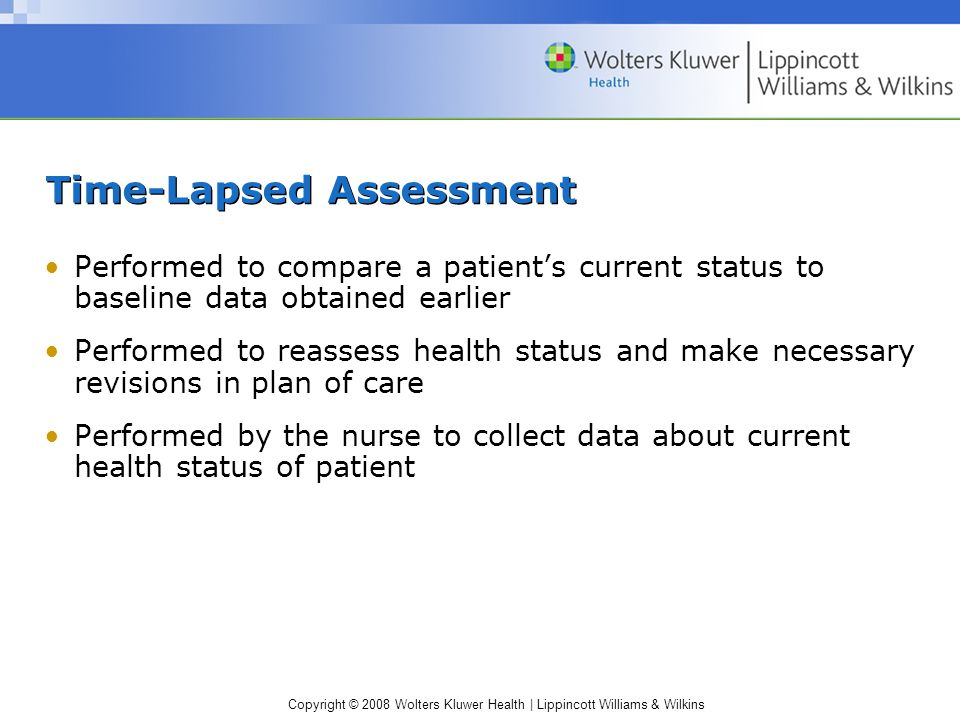 Copyright © 2008 Wolters Kluwer Health | Lippincott Williams & Wilkins Time-Lapsed Assessment Performed to compare a patient's current status to basel