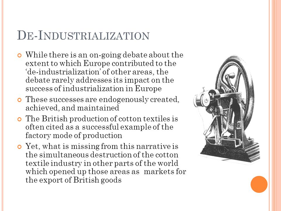 D E -I NDUSTRIALIZATION While there is an on-going debate about the extent to which Europe contributed to the 'de-industrialization' of other areas, t