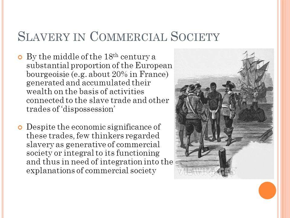 S LAVERY IN C OMMERCIAL S OCIETY By the middle of the 18 th century a substantial proportion of the European bourgeoisie (e.g. about 20% in France) ge