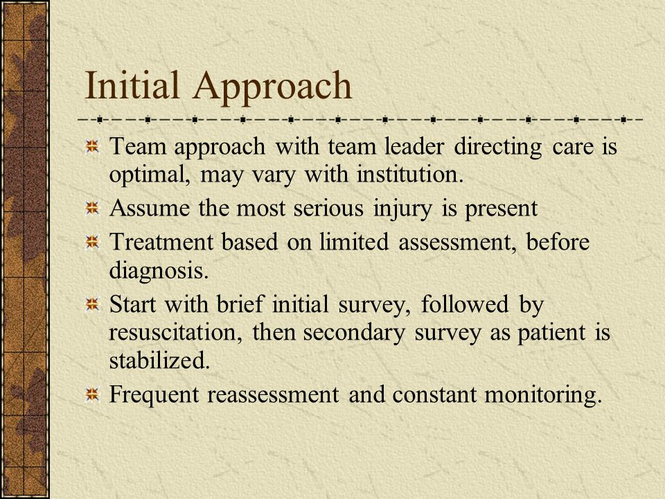 Initial Approach Team approach with team leader directing care is optimal, may vary with institution.