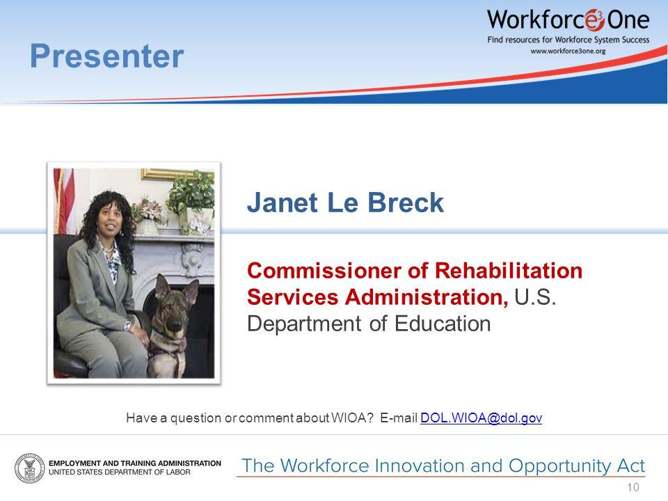 Presenter Janet Le Breck Commissioner of Rehabilitation Services Administration, U.S.