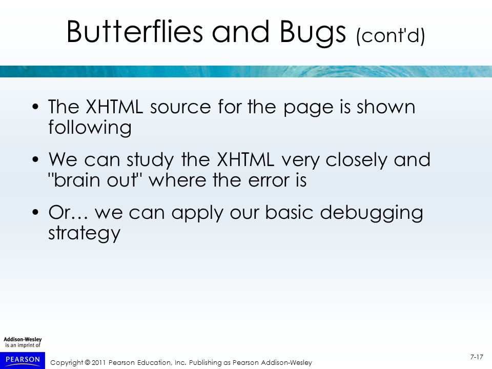 Copyright © 2011 Pearson Education, Inc. Publishing as Pearson Addison-Wesley 7-17 Butterflies and Bugs (cont'd) The XHTML source for the page is show