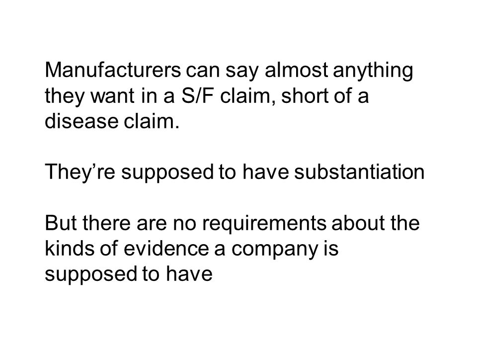 Manufacturers can say almost anything they want in a S/F claim, short of a disease claim. They're supposed to have substantiation But there are no req