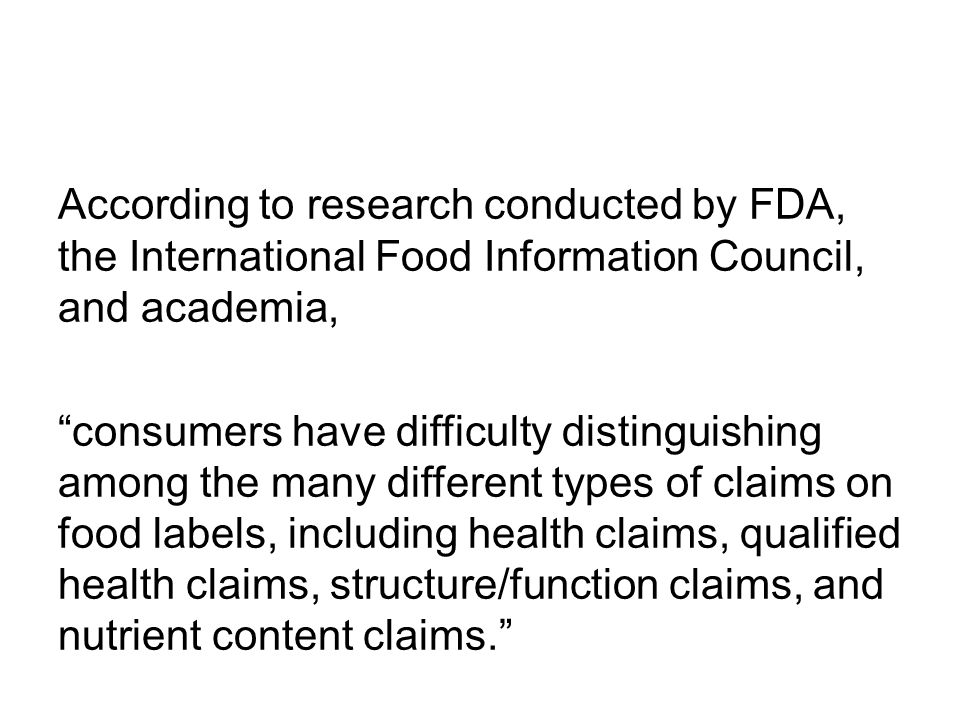 "According to research conducted by FDA, the International Food Information Council, and academia, ""consumers have difficulty distinguishing among the"