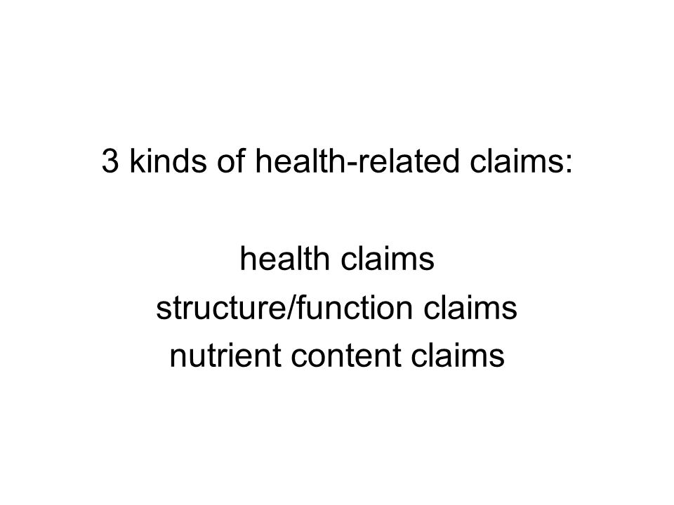 3 kinds of health-related claims: health claims structure/function claims nutrient content claims