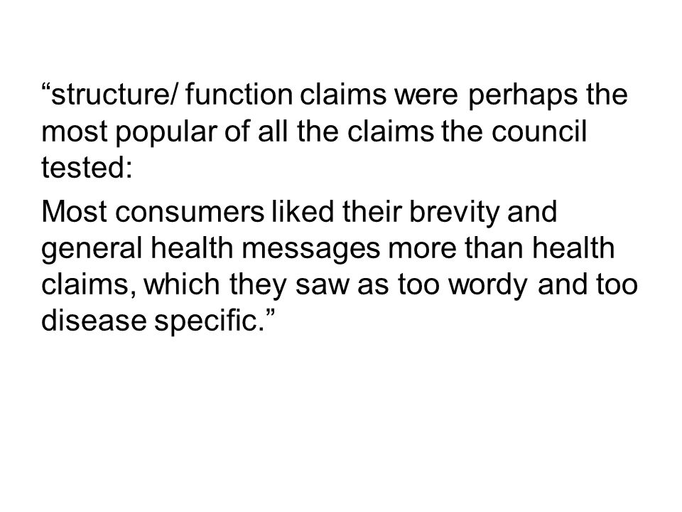 """structure/ function claims were perhaps the most popular of all the claims the council tested: Most consumers liked their brevity and general health"
