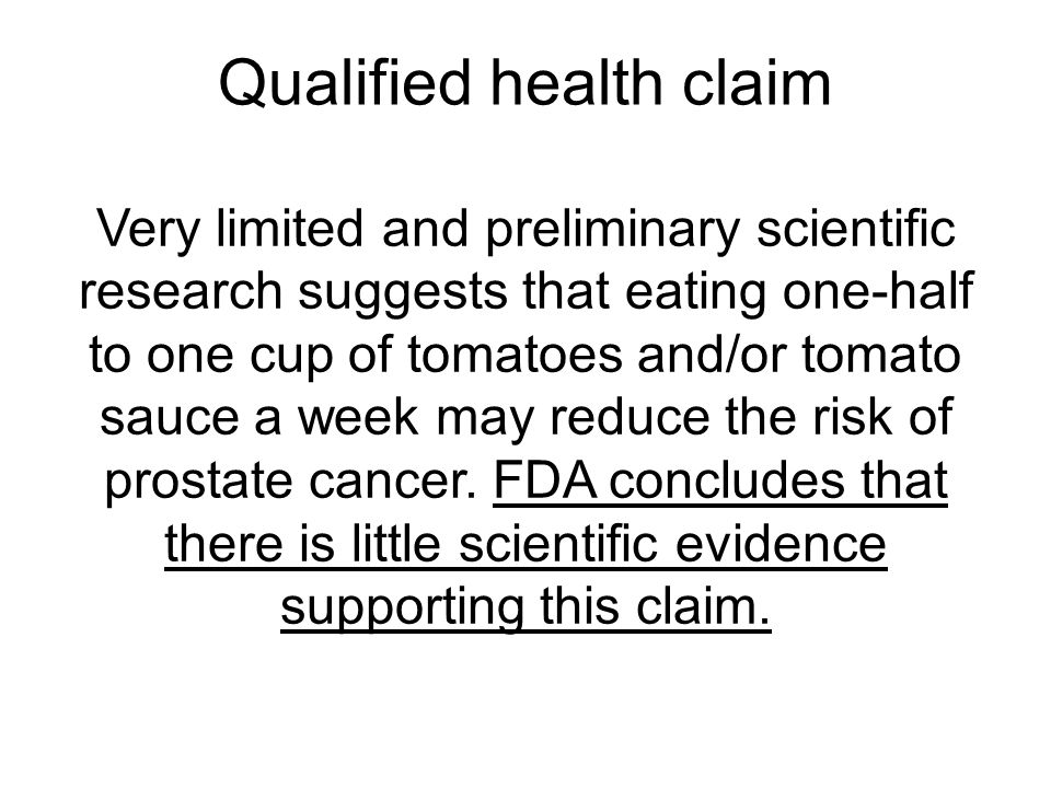 Qualified health claim Very limited and preliminary scientific research suggests that eating one-half to one cup of tomatoes and/or tomato sauce a wee