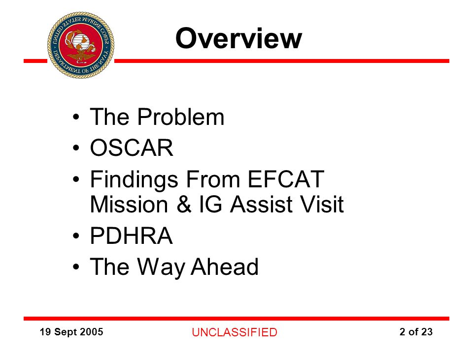 19 Sept 2005 UNCLASSIFIED 2 of 23 Overview The Problem OSCAR Findings From EFCAT Mission & IG Assist Visit PDHRA The Way Ahead