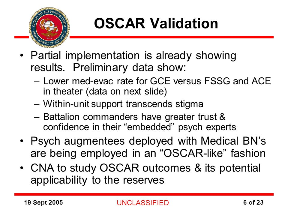19 Sept 2005 UNCLASSIFIED 6 of 23 OSCAR Validation Partial implementation is already showing results.