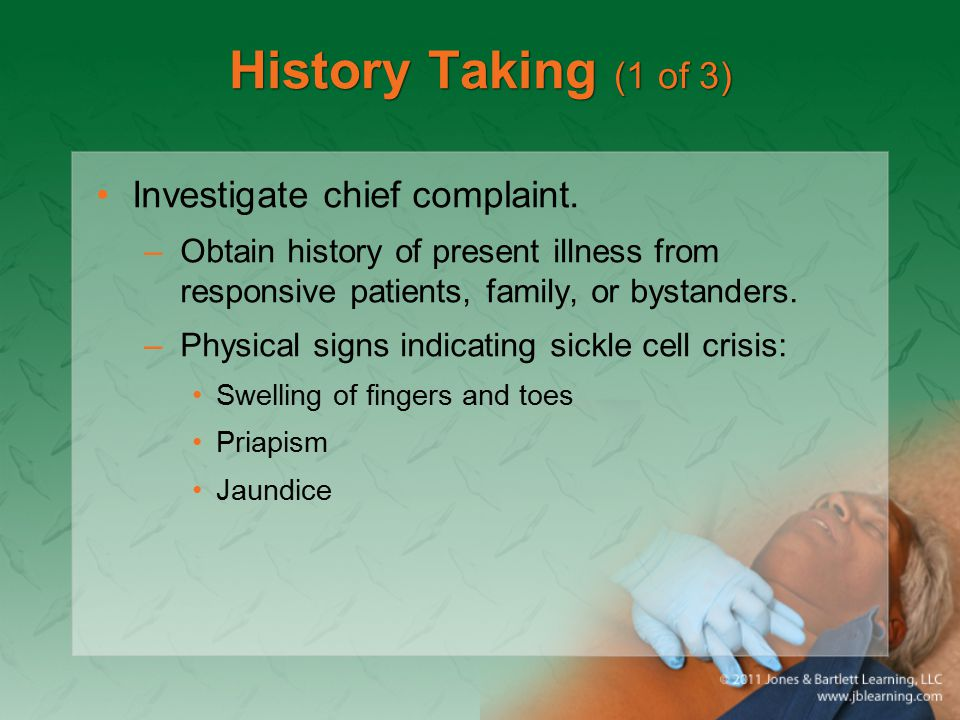 History Taking (1 of 3) Investigate chief complaint. –Obtain history of present illness from responsive patients, family, or bystanders. –Physical sig
