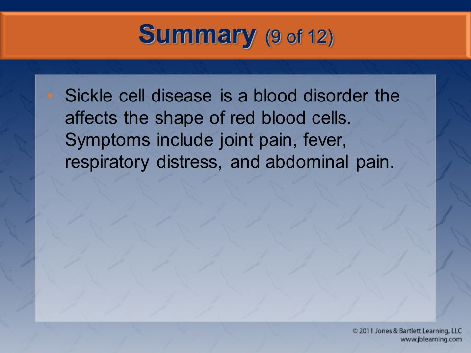 Summary (9 of 12) Sickle cell disease is a blood disorder the affects the shape of red blood cells. Symptoms include joint pain, fever, respiratory di