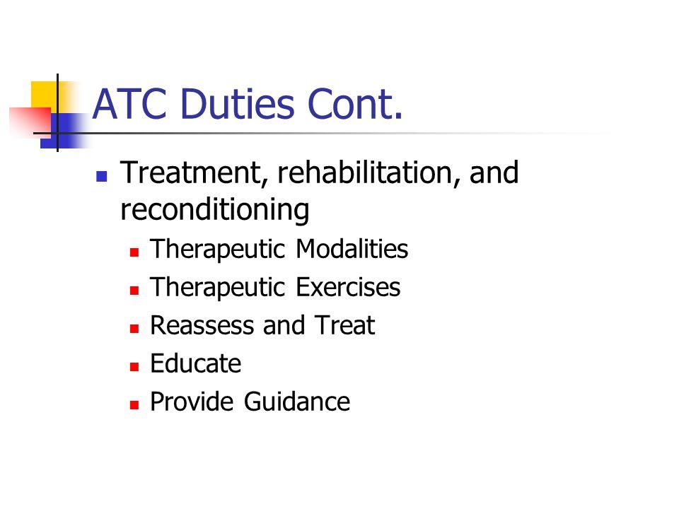 ATC Duties Cont. Immediate Care Initiate emergency medical care procedures Stabilize musculoskeletal injuries Facilitate referral when appropriate Edu