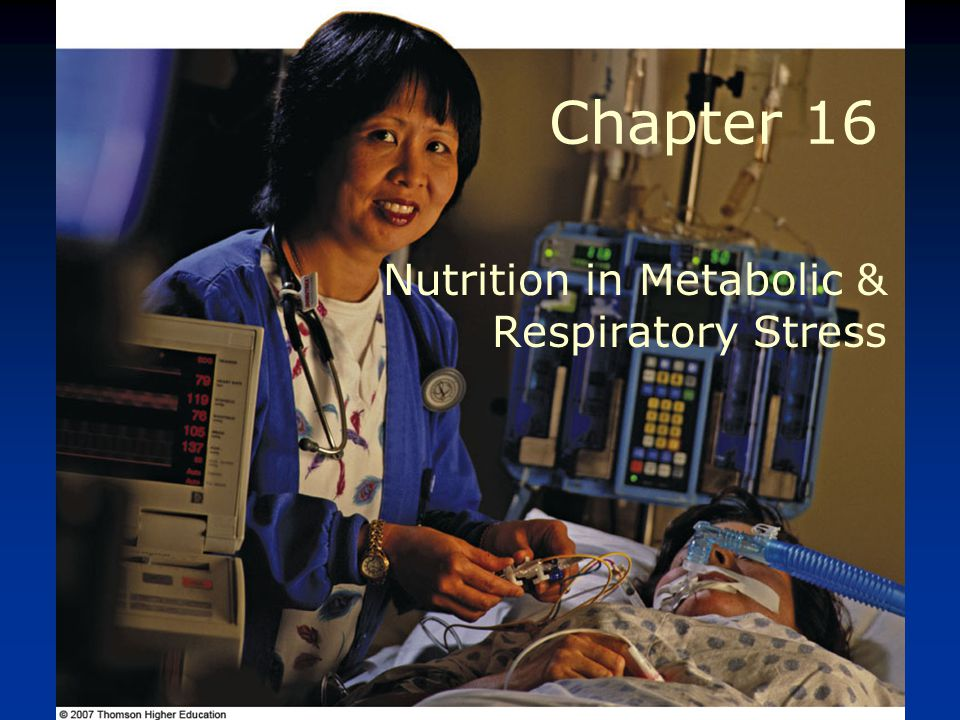 © 2007 Thomson - Wadsworth Chapter 16 Nutrition in Metabolic & Respiratory Stress