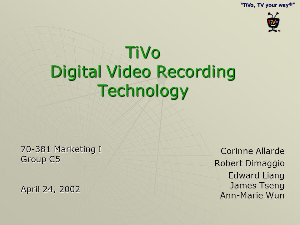 """TiVo, TV your way ® "" TiVo Digital Video Recording Technology Corinne Allarde Robert Dimaggio Edward Liang James Tseng Ann-Marie Wun ""TiVo, TV your w"
