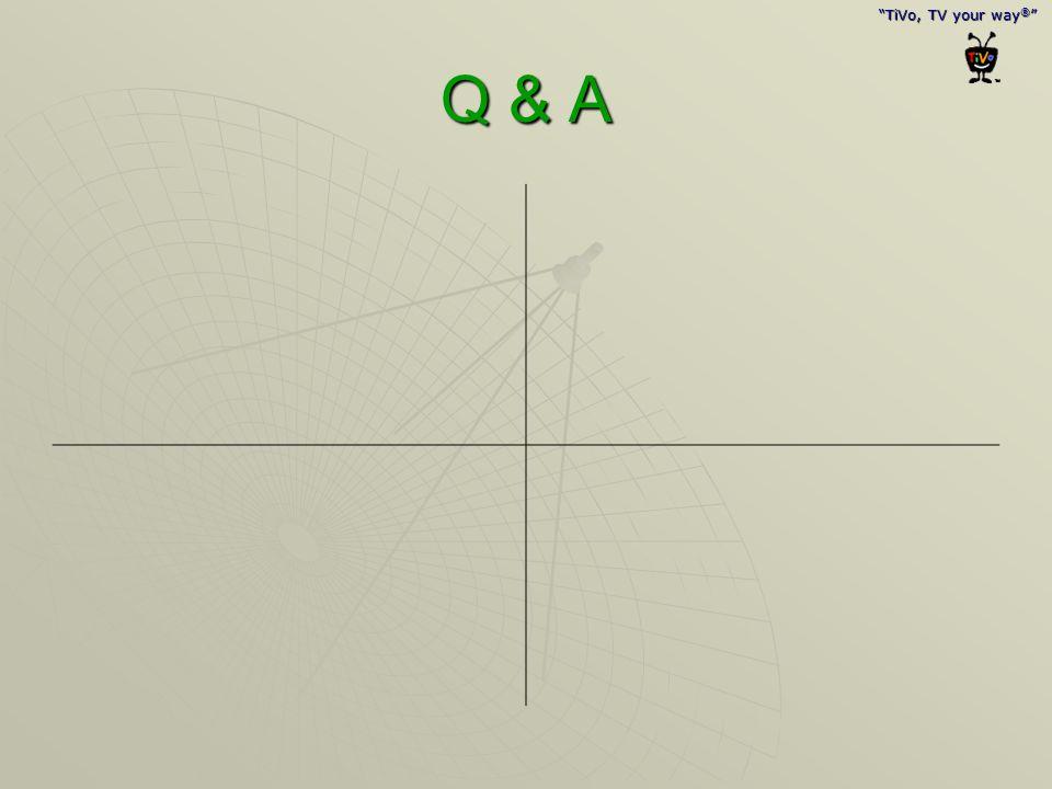 """TiVo, TV your way ® "" Q & A"