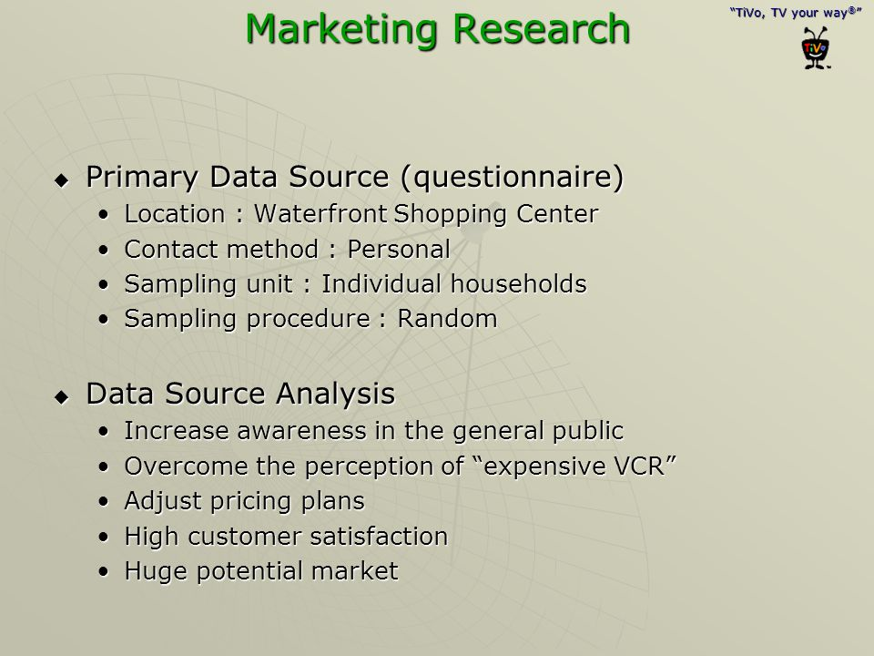 """""""TiVo, TV your way ® """" Marketing Research  Primary Data Source (questionnaire) Location : Waterfront Shopping CenterLocation : Waterfront Shopping Ce"""