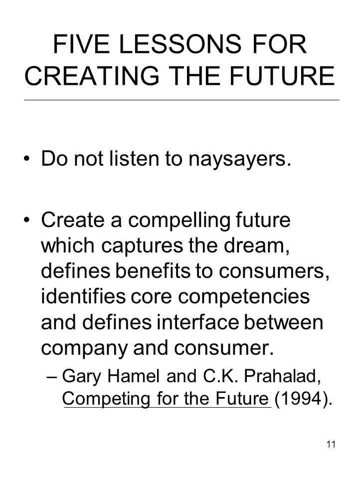 11 FIVE LESSONS FOR CREATING THE FUTURE Do not listen to naysayers.