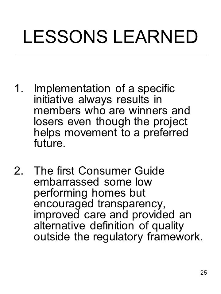 25 LESSONS LEARNED 1.Implementation of a specific initiative always results in members who are winners and losers even though the project helps movement to a preferred future.
