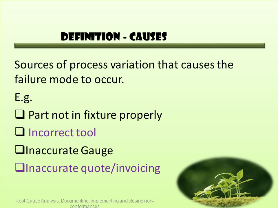 Definition - Causes Sources of process variation that causes the failure mode to occur.