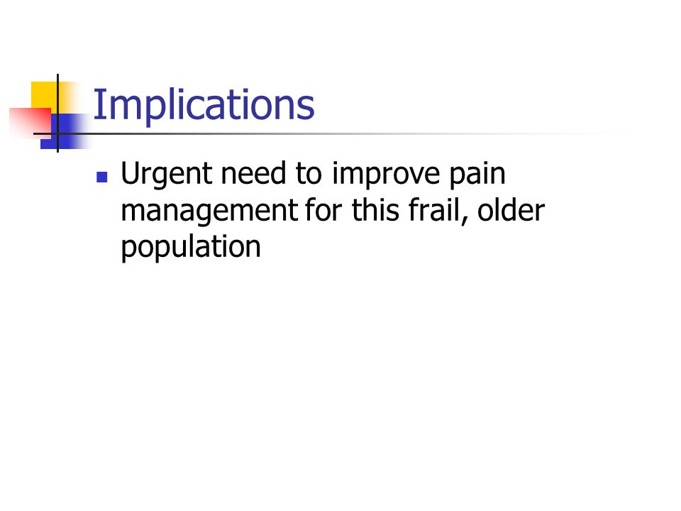 Implications Urgent need to improve pain management for this frail, older population