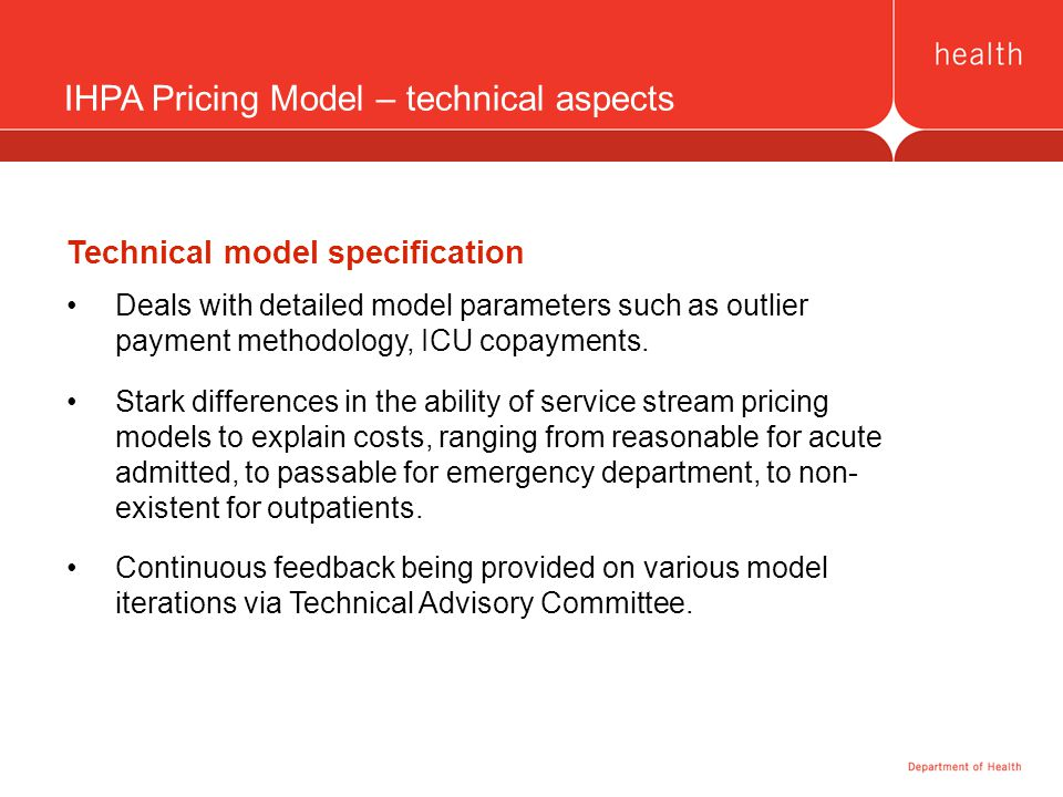 IHPA Pricing Model – technical aspects Technical model specification Deals with detailed model parameters such as outlier payment methodology, ICU copayments.