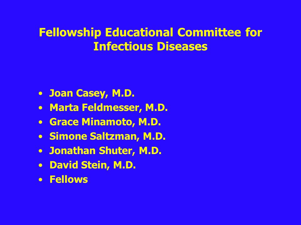 Fellowship Educational Committee for Infectious Diseases Joan Casey, M.D.