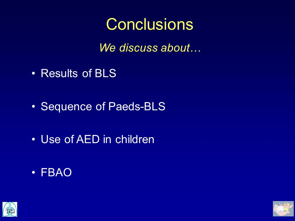 Conclusions We discuss about… Results of BLS Sequence of Paeds-BLS Use of AED in children FBAO